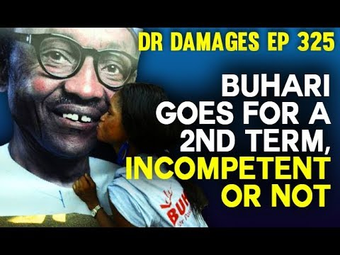 Dr. Damages Show episode 325: Buhari Goes For a 2nd Term, incompetent or not