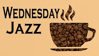 Wednesday JAZZ - Coffee Break Jazz Music - Background Jazz Music To Relax, Work, Study To