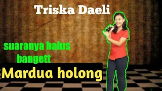 MARDUA HOLONG-OMEGA TRIO (LIRIK VIDEO) COVER BY TRISKA DAELI