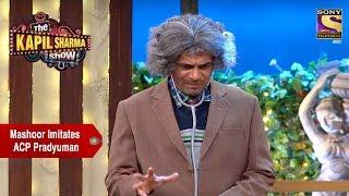 Dr. Mashoor Gulati Imitates ACP Pradyuman - The Kapil Sharma Show