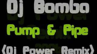 Dj Bomba - Pump & Pipe (Dj Power Remix)