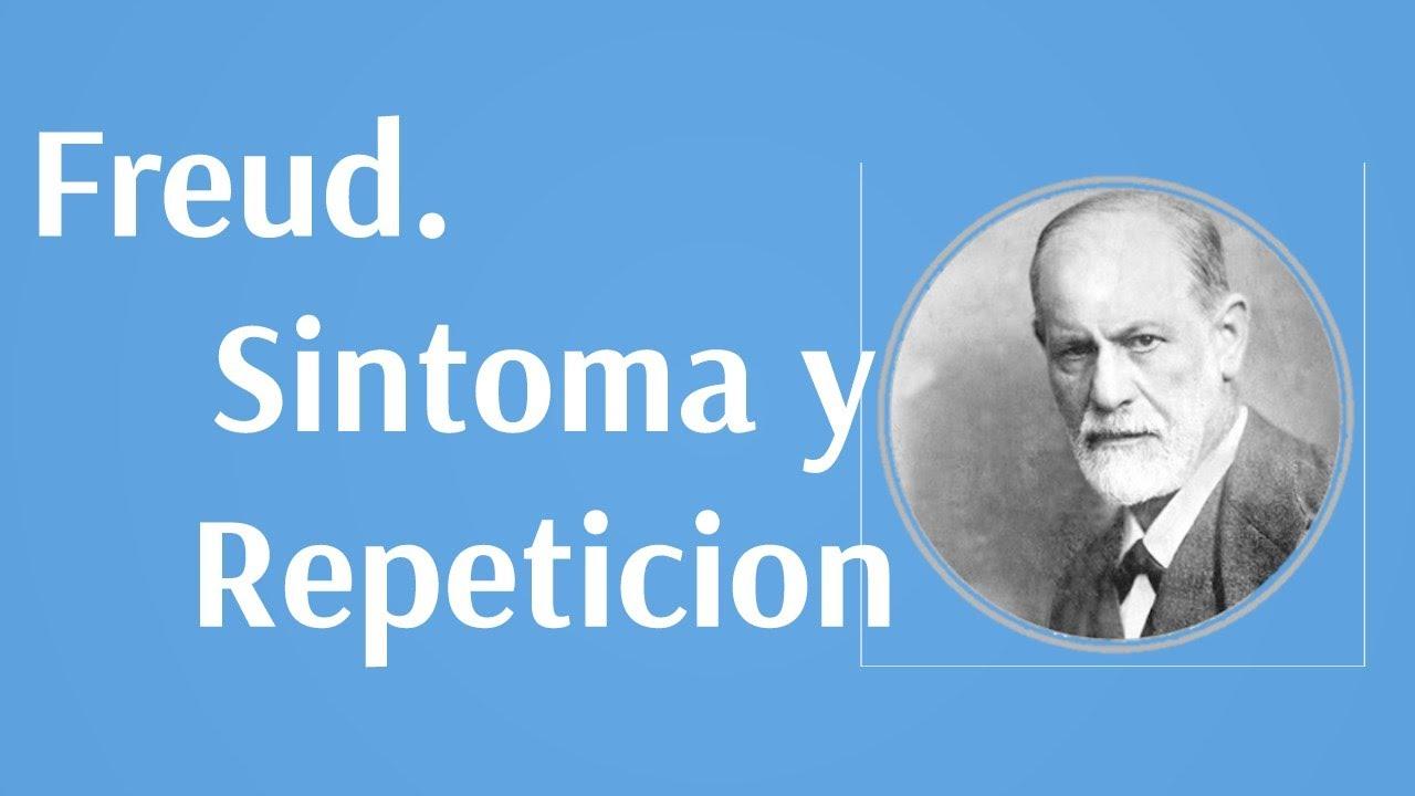 Freud El Sintoma Y La Repeticion Youtube