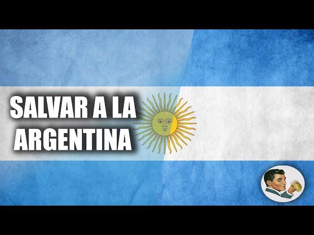 ¿Se puede salvar a la ARGENTINA? Una ESTRATEGIA