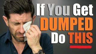 Do THESE 10 Things (IMMEDIATELY) If You Get Dumped!