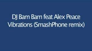 DJ Bam Bam feat Alex Peace - Vibrations (SmashPhone remix)