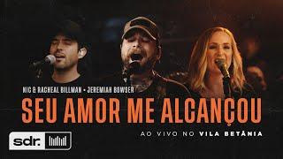 Seu Amor Me Alcançou (Ao Vivo no Betânia) - Nic & Rachael Billman ft. Jeremiah Bowser | Som do Reino