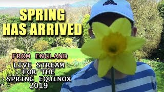 Hello Spring Time - Live English Stream from England - The first day of spring -  equinox 2019