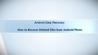 Android Data Recovery - How to Recover Deleted Files from Android Phone