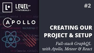 #2 Creating Our Project & Setup - Full-stack GraphQL with Apollo, Meteor & React