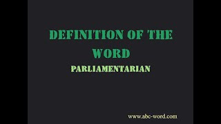 "Definition of the word ""Parliamentarian"""