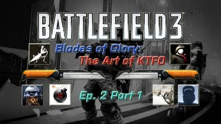 Battlefield 3 - Blades of Glory: The Art of KTFO Ep. 2 Part 1