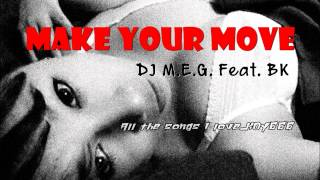 DJ M E G  Feat  BK - Make Your Move
