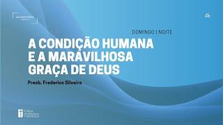 Culto Noturno | 18.04.2021 | A condição humana e a maravilhosa Graça de Deus