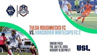 Tulsa Roughnecks FC vs Vancouver Whitecaps FC 2 - 7/31/2015