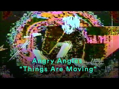 "Angry Angles - ""Things Are Moving"" (Unreleased Version)"