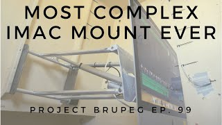 Most Complex iMac Wall Mount Ever! - Project Brupeg Ep. 99