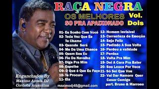 RAÇA NEGRA - OS MELHORES - SO PRA APAXIONADOS - Vol. Dois