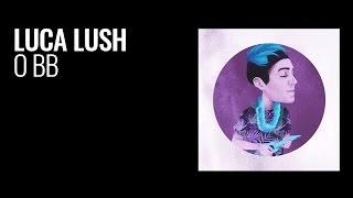 Luca Lush - O BB