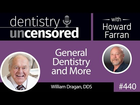 440 General Dentistry and More with William Dragan : Dentistry Uncensored with Howard Farran