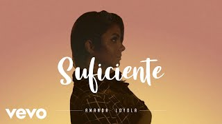 Amanda Loyola - Suficiente (Lyric Video)