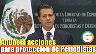 Peña Nieto anuncia acciones para la protección de periodistas
