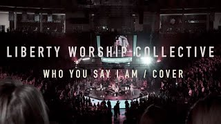 Download Who You Say I Am - Hillsong Worship Cover By: Liberty Worship Collective Mp3 and Videos