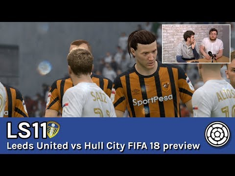 LS11 | Leeds United vs Hull City FIFA 18 preview