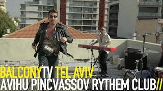 AVIHU PINCVASSOV RYTHEM CLUB מועדון הקצב של אביהו פנחסובperforms th...