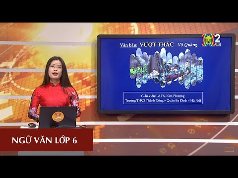 MÔN NGỮ VĂN - LỚP 6 | VĂN BẢN: VƯỢT THÁC (VÕ QUẢNG) | 8H30 NGÀY 01.04.2020 | HANOITV