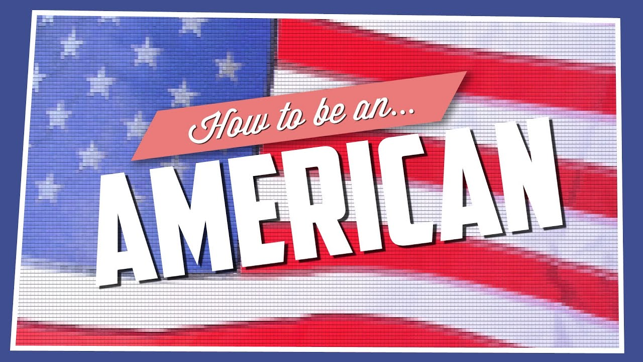 How To Be An American - YouTube