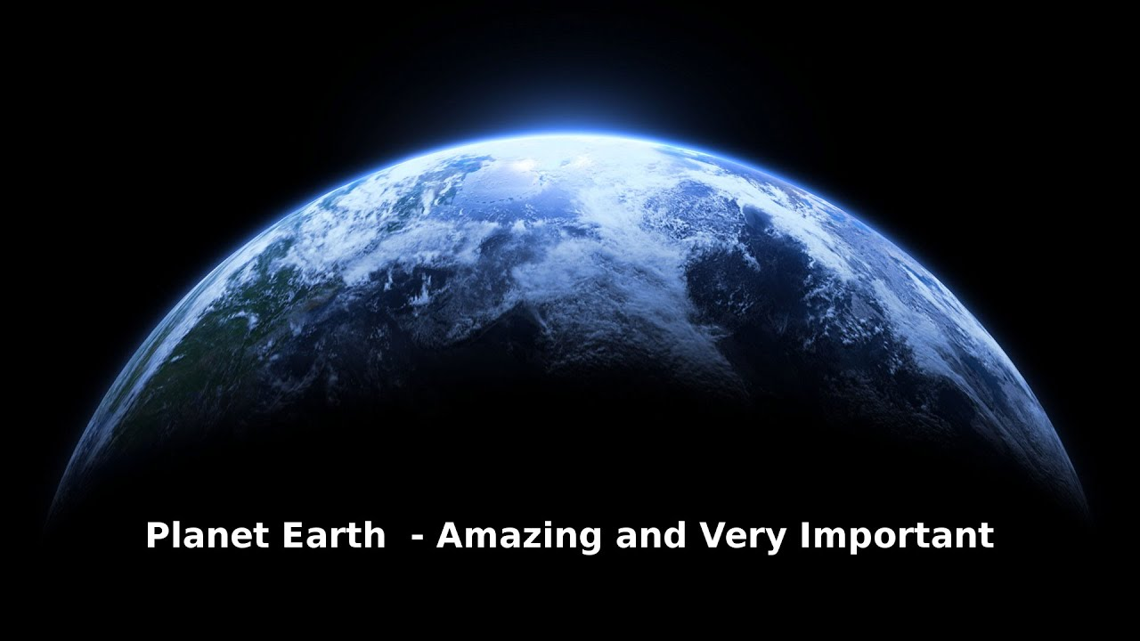 Planet Earth - Amazing and Very Important - YouTube   1920 x 1080 jpeg 154kB