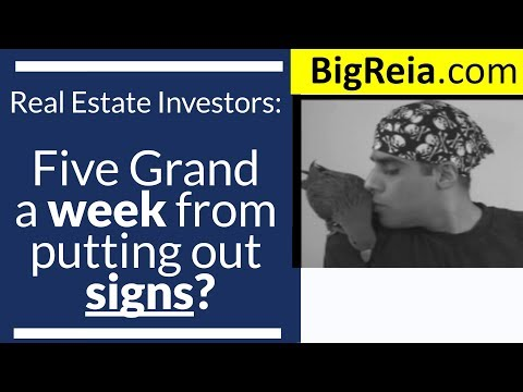 How to make 5 grand a week putting out signs as a real estate investor, zero down badass signs.