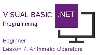 Visual Basic.NET Programming. Begİnner Lesson 7. Arithmetic Operators