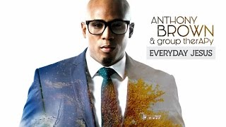 Anthony Brown ● I Am Miracle ( Lyrics ) 2015