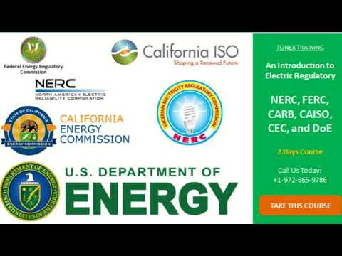 An Introduction to Electric Regulatory : NERC, FERC, CARB, CAISO, CEC, and DoE