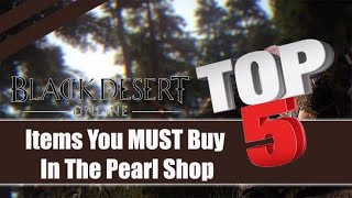 Black Desert Online ★ TOP 5 MUST BUY Items In The Pearl Shop 2017 ★