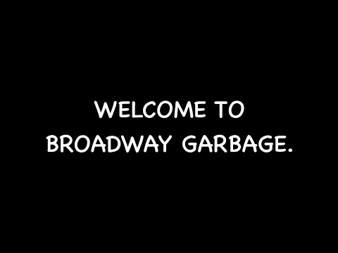 WELCOME TO BROADWAY GARBAGE.