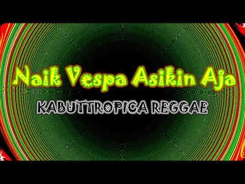 Naik Vespa Asikin Aja - Kabuttropica Reggae