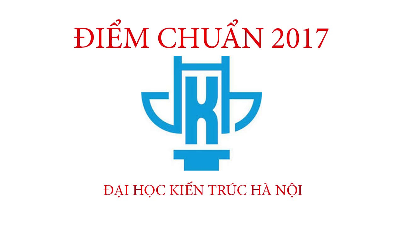 Điểm chuẩn 2017 Đại học Kiến Trúc Hà Nội