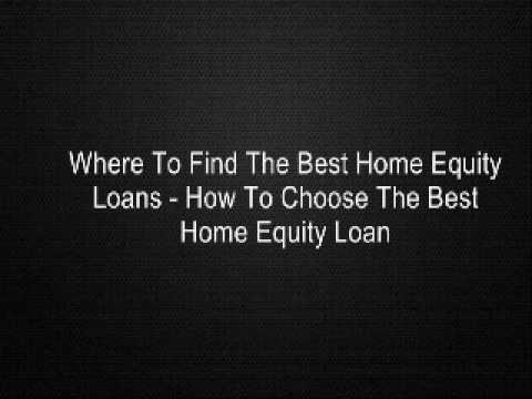 Where To Find The Best Home Equity Loans - How To Choose The Best Home Equity Loan