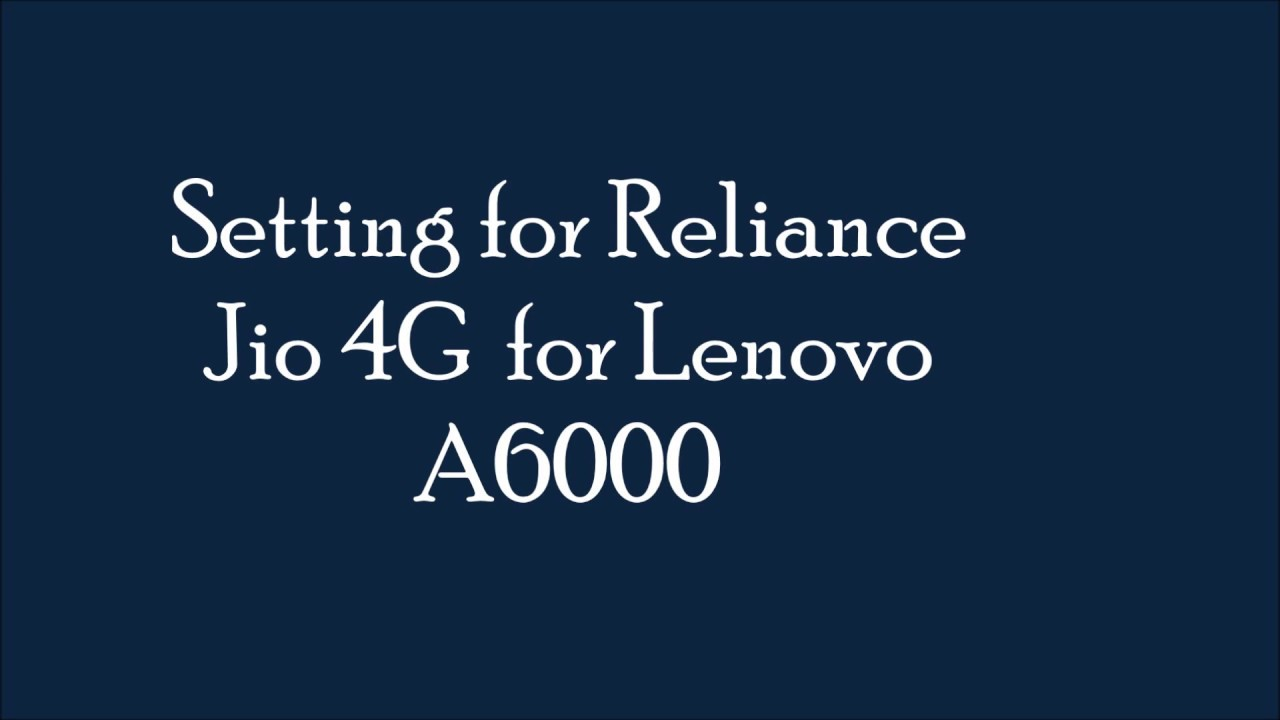 Jio 4g setting for lenovo a6000 for voice call and net youtube jio 4g setting for lenovo a6000 for voice call and net buycottarizona Images
