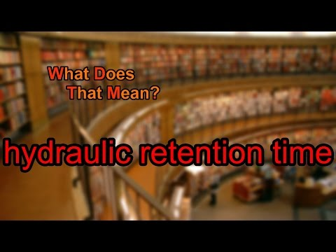 What does hydraulic retention time mean?