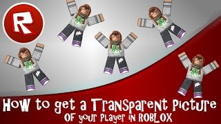 How To Get A Transparent Picture Of Your Player In ROBLOX
