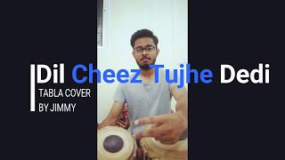 DIL CHEEZ TUJHE DEDI | Arijit Singh, Ankit Tiwari | Tabla Cover By JIMMY