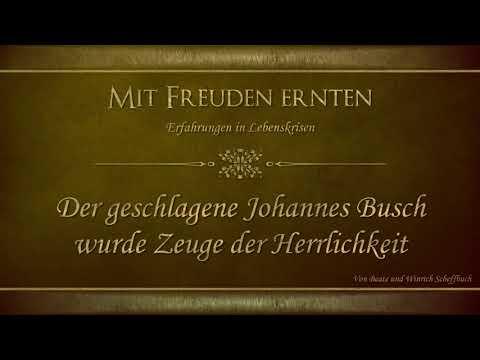 Der geschlagene Johannes Busch wurde Zeuge der Herrlichkeit - Mit Freuden Ernten - Scheffbuch