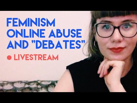 "Feminism, Online Abuse, and ""Debates"" Livestream"