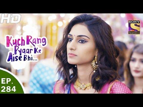 Kuch Rang Pyar Ke Aise Bhi - कुछ रंग प्यार के ऐसे भी - Ep 284 - 31st Mar, 2017