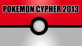 Repeat youtube video Pokemon Rap - Pokemon Cypher 2013