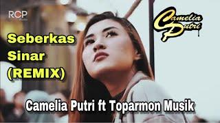 Seberkas Sinar REMIX Camelia Putri ft TOParmon Musik