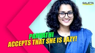 Parvathi accepts that she is lazy!